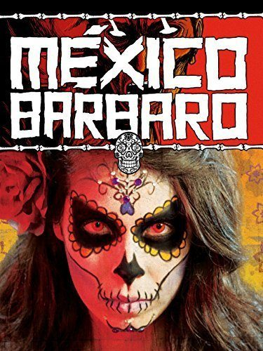 Варварская Мексика - MГ©xico BГЎrbaro