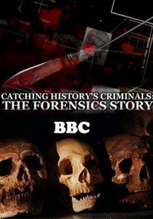 BBC. Захватывающая история криминалистики - BBC. Catching History's Criminals- The Forensics Story