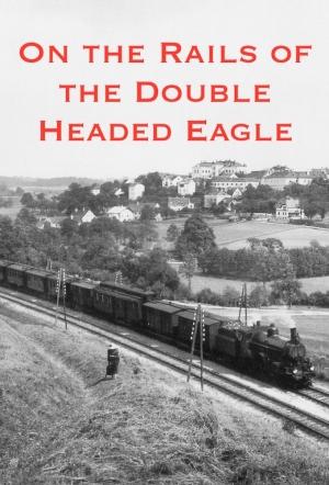 По железным дорогам бывшей империи - On the Rails of the Double Headed Eagle
