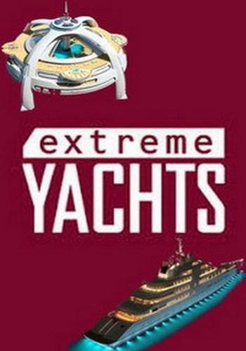 Удивительные яхты - Extreme Yachts