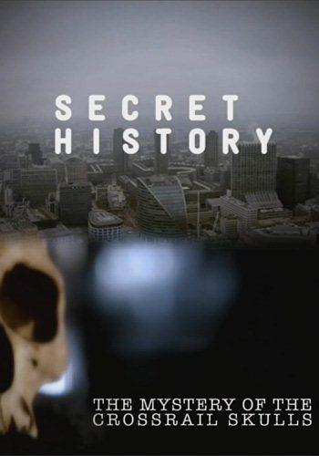 Тайны истории: Тайны римских черепов - Secret History- The Mystery of the Crossrail Skulls