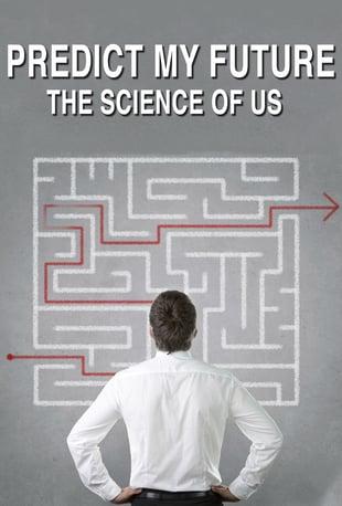 Как предсказать моё будущее. Наука о нас - Predict My Future - The Science Of Us