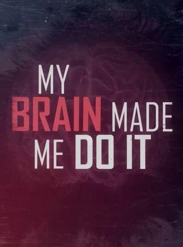 Мой мозг заставил меня сделать это - My Brain Made Me Do It