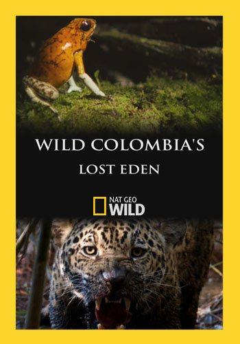 Потерянный рай Колумбии - Wild Colombia's Lost Eden