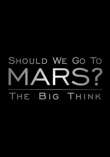 Лететь ли нам на Марс? Мысли о будущем - Should We Go to Mars The Big Thinkers