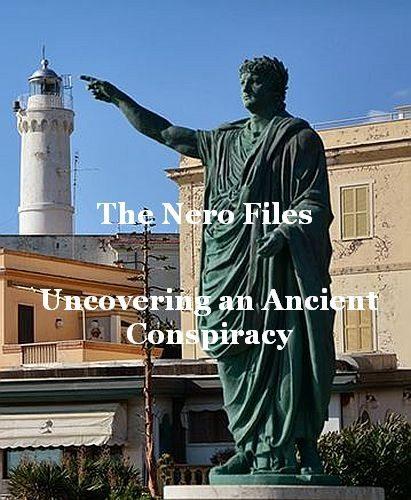 Дело Нерона. Тайна древнего заговора - The Nero Files - Uncovering an Ancient Conspiracy