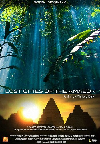 Пропавшие города Амазонии: Легенда становится реальностью - Lost Cities of the Amazon. The Legend is Real