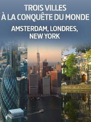 Города, завоевавшие мир. Амстердам, Лондон, Нью-Йорк - Trois villes a la conquete du monde. Amsterdam, Londres, New York