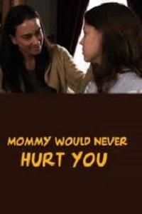 Мамочка не навредит тебе - Mommy Would Never Hurt You