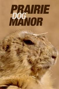 Поместье луговой собачки - Prairie Dog Manor